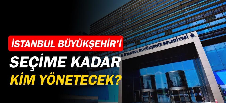 İstanbul Büyükşehir Belediyesi'ni kim yönetecek?