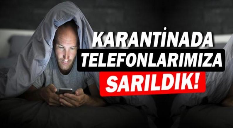 Karantina'da telefonlarımıza sarıldık!