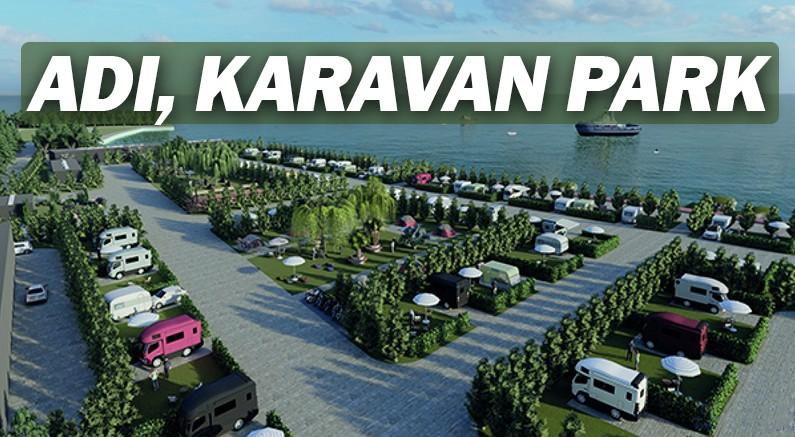 Karavan Park Projesi hayata geçiyor.