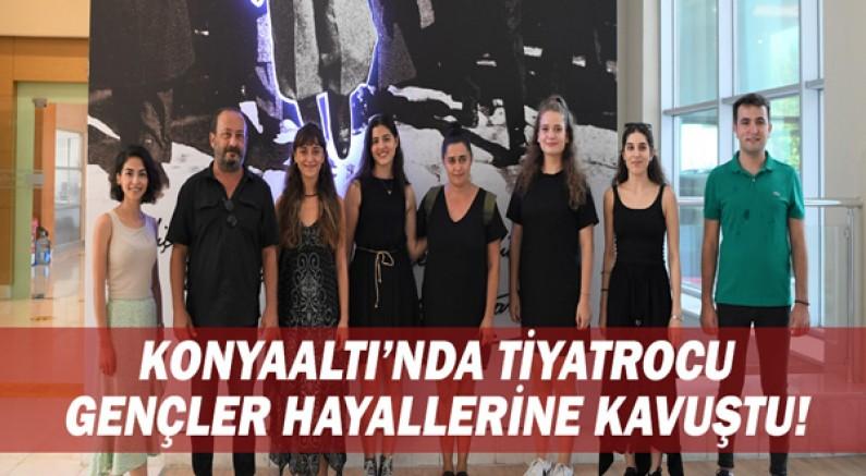 Konyaaltı'nda tiyatrocu gençler hayallerine kavuştu!