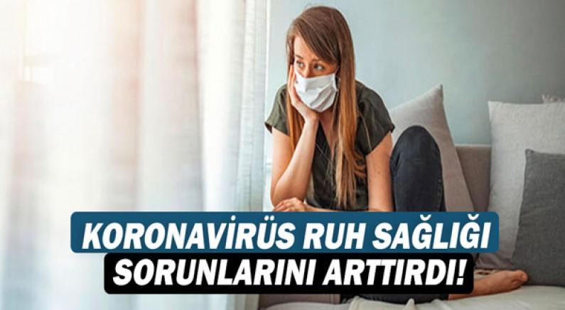Koronavirüs ruh sağlığı sorunlarını arttırdı!