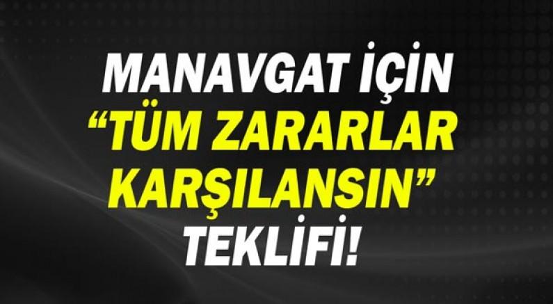 """MANAVGAT İÇİN """"TÜM ZARARLAR KARŞILANSIN"""" TEKLİFİ!"""