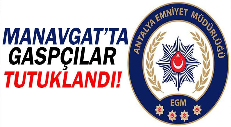 Manavgat'ta gaspçılar yakayı ele verdi.
