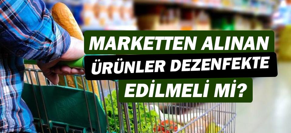 Marketten alınan ürünler dezenfekte edilmeli mi?