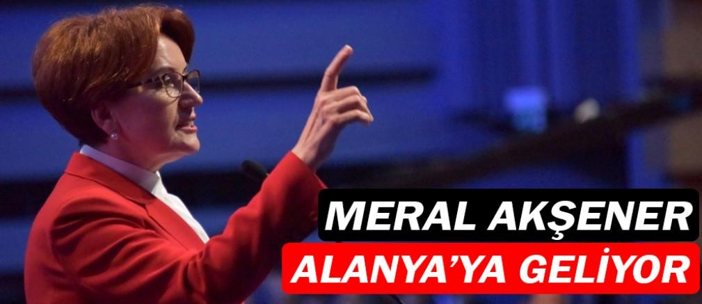 Meral Akşener, Alanya'ya geliyor