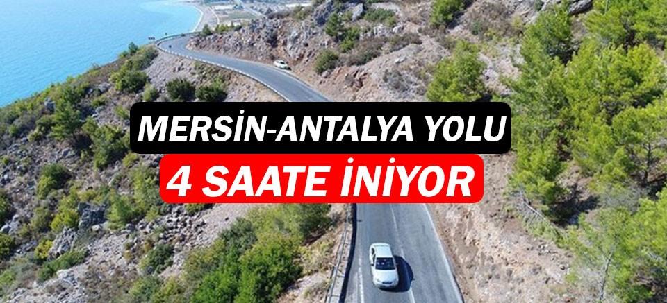 Mersin - Antalya yolu 4 saate iniyor