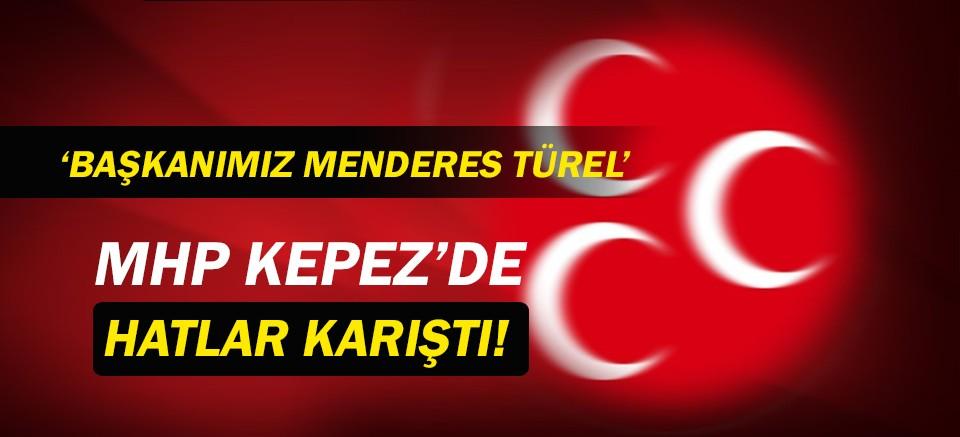 MHP Kepez hatları karıştırdı! 'Başkanımız Menderes Türel'