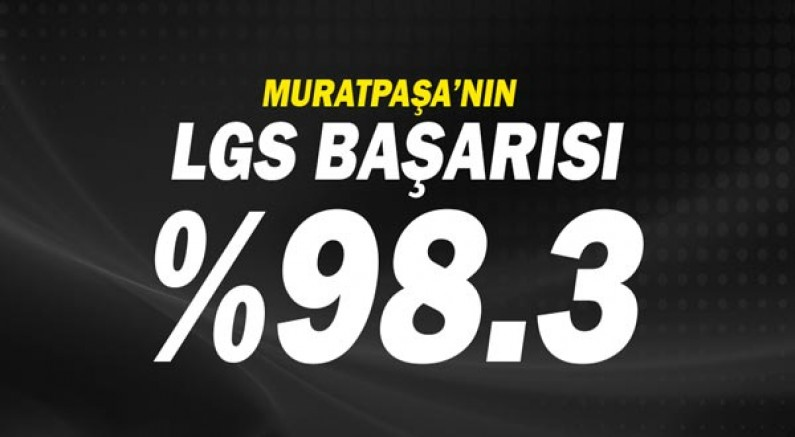 Muratpaşa'nın LGS başarısı yüzde 98.3!