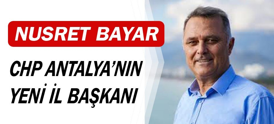 Nusret Bayar CHP'nin yeni il başkanı
