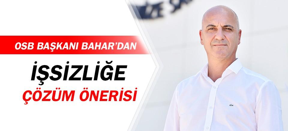 OSB Başkanı Ali Bahar'dan işsizliğe çözüm!