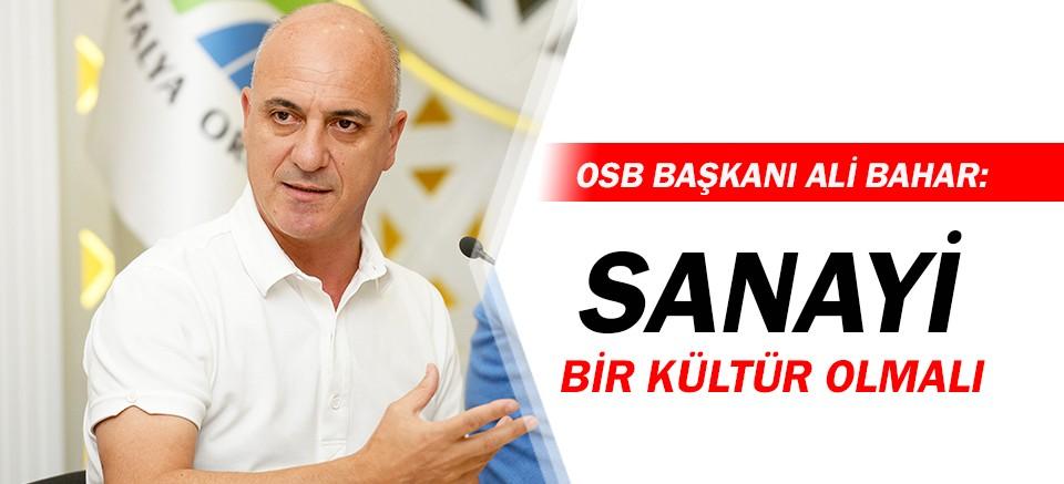 OSB Başkanı Ali Bahar: Sanayi bir kültür olmalı