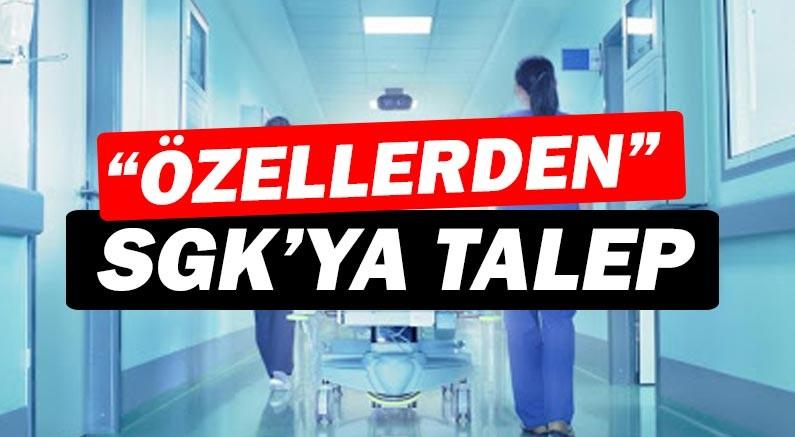 Özel hastanelerden SGK'ya talep!