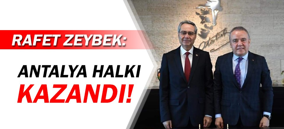 Rafet Zeybek: Antalya halkı kazandı