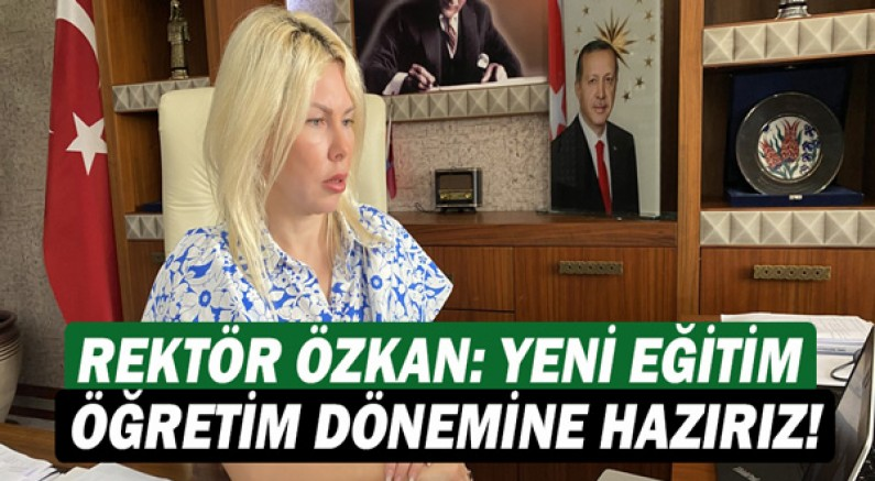 Rektör Özlenen Özkan: Yeni eğitim öğretim dönemine hazırız!