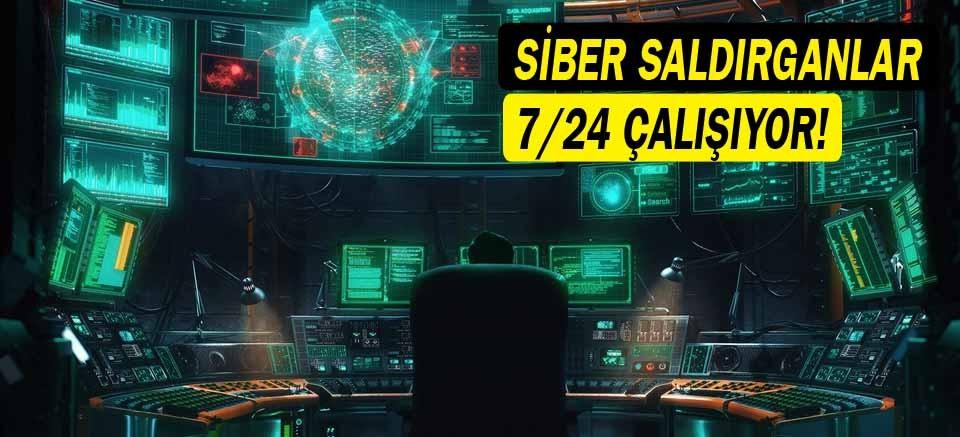 Siber saldırganlar 7/24 çalışıyor!
