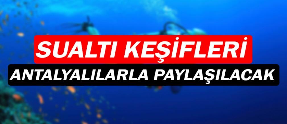 Sualtı keşifleri Antalyalılarla paylaşılacak!