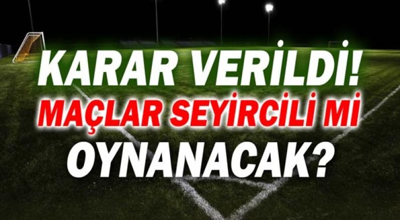 Süper Lig ve TFF'de son durum!  Maçlara seyirci kabul edilecek mi?