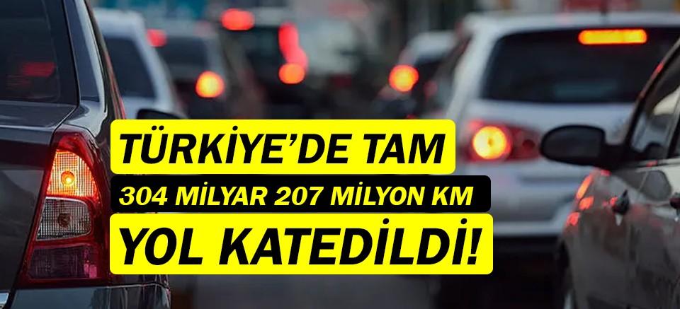 Türkiye'de 304 milyar 207 milyon km yol katedildi!