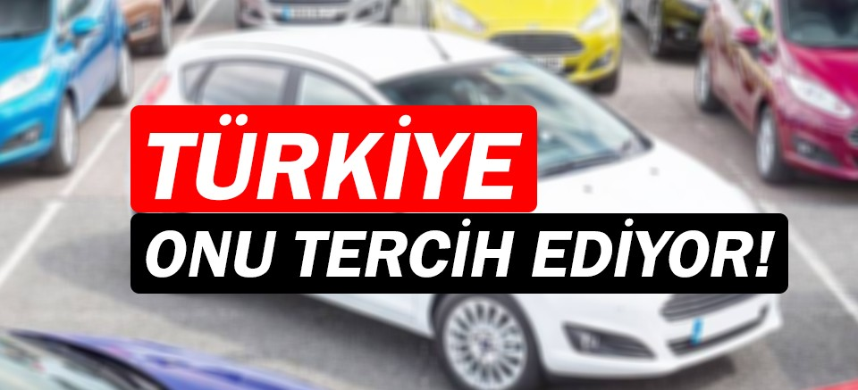 Türkiye'de en çok tercih edilen araçlar belli oldu!