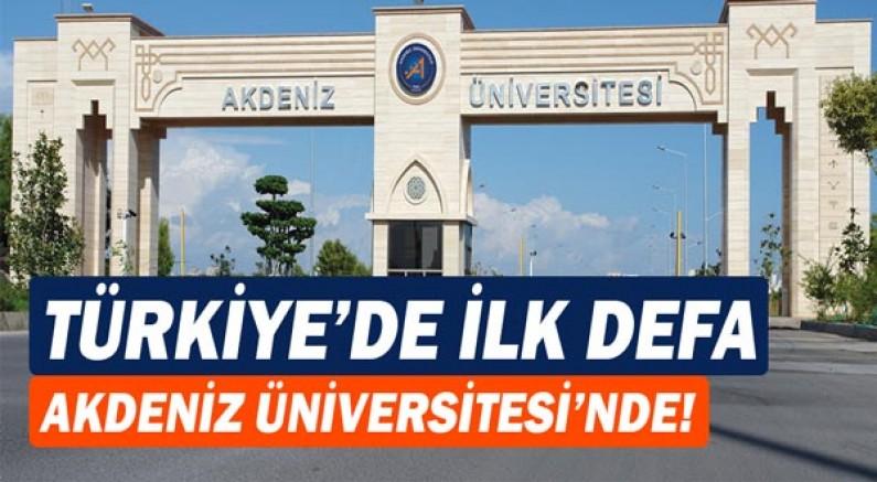 Türkiye'de İlk Defa Akdeniz Üniversitesi'nde!