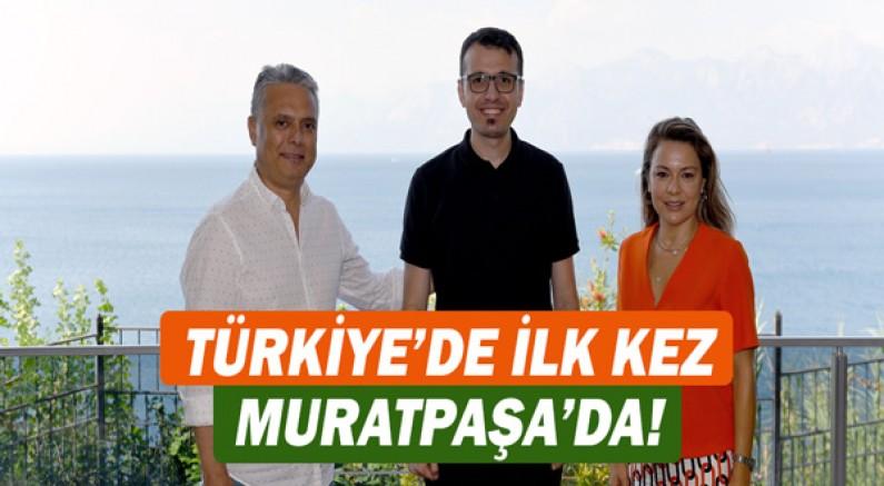 Türkiye'de ilk kez Muratpaşa'da!