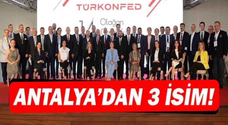 Türkonfed yönetimine Antalya'dan 3 isim!