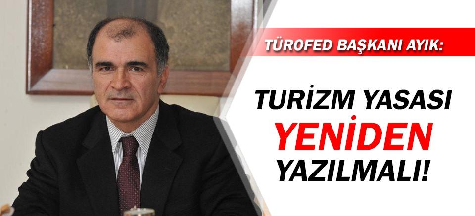 TÜROFED Başkanı Osman Ayık: Turizm Yasası yeniden yazılmalı