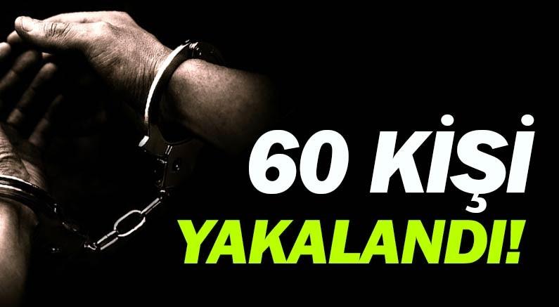 Yakalama kararı bulunan 60 kişi yakalandı...