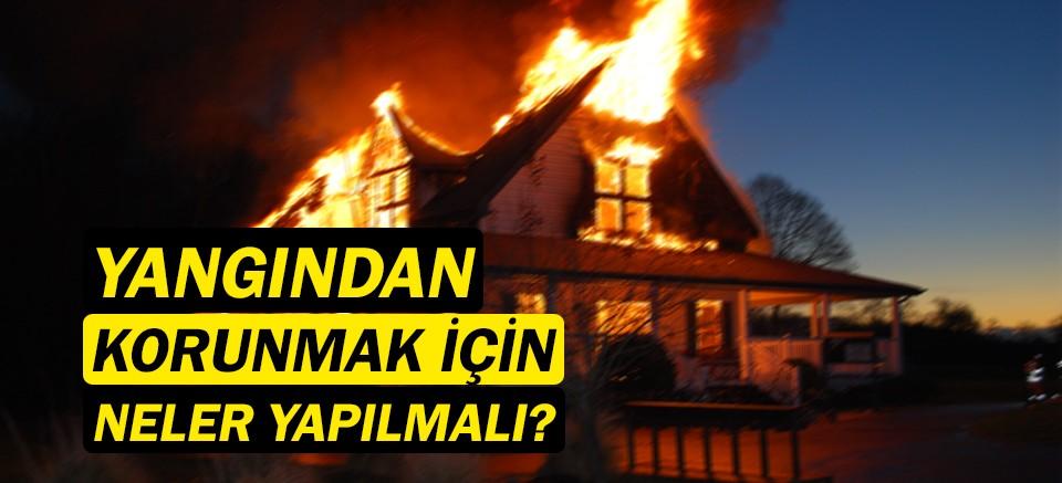 Yangından korunmak için neler yapılmalı?