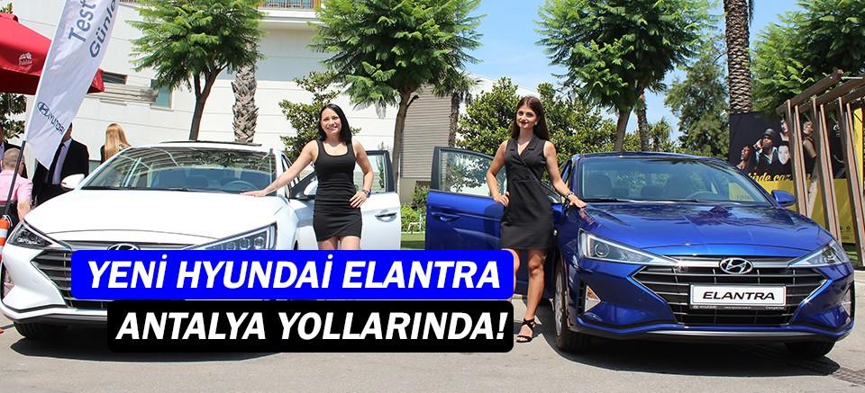 Yeni Hyundai Elantra, Antalya yollarında!