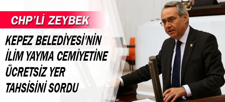 Zeybek, Kepez Belediyesi'nin İlim Yayma Cemiyetine ücretsiz yer tahsisini sordu