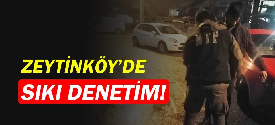 Zeytinköy'de sıkı denetim!