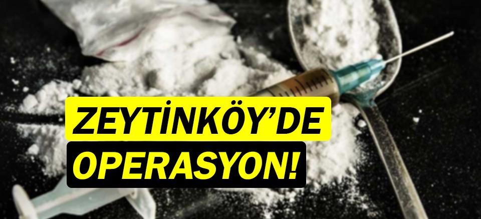 Zeytinköy'de uyuşturucu operasyonu!